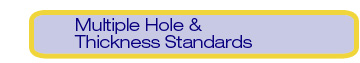 Multiple Hole & Thickness Standards