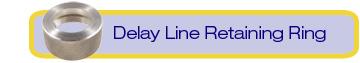 delay line retaining ring