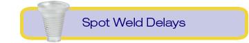 spot weld delays